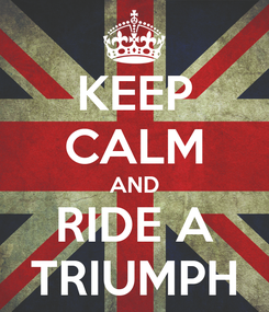 Poster: KEEP CALM AND RIDE A TRIUMPH