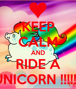 Poster: KEEP CALM AND RIDE A UNICORN !!!!!!!