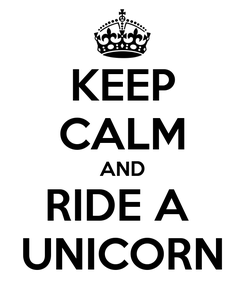 Poster: KEEP CALM AND RIDE A  UNICORN