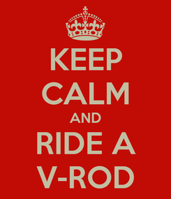 Poster: KEEP CALM AND RIDE A V-ROD