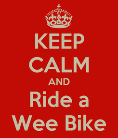 Poster: KEEP CALM AND Ride a Wee Bike