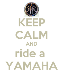 Poster: KEEP CALM AND ride a  YAMAHA
