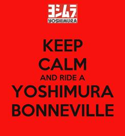 Poster: KEEP CALM AND RIDE A YOSHIMURA BONNEVILLE