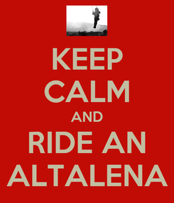Poster: KEEP CALM AND RIDE AN ALTALENA