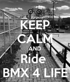 Poster: KEEP CALM AND Ride  BMX 4 LIFE