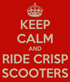 Poster: KEEP CALM AND RIDE CRISP SCOOTERS