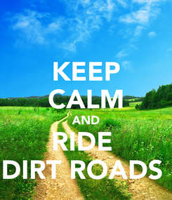 Poster: KEEP CALM AND RIDE  DIRT ROADS