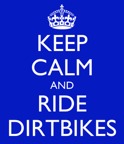 Poster: KEEP CALM AND RIDE DIRTBIKES