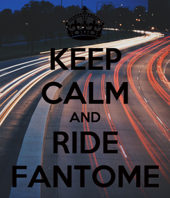 Poster: KEEP CALM AND RIDE FANTOME