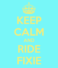 Poster: KEEP CALM AND RIDE FIXIE