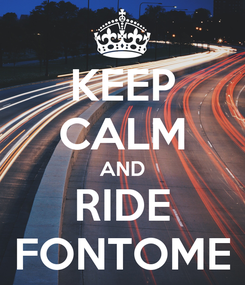 Poster: KEEP CALM AND RIDE FONTOME