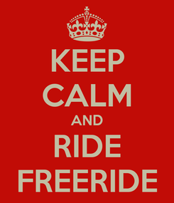 Poster: KEEP CALM AND RIDE FREERIDE
