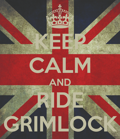Poster: KEEP CALM AND RIDE GRIMLOCK