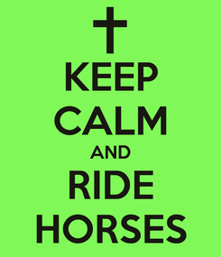 Poster: KEEP CALM AND RIDE HORSES