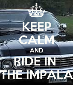 Poster: KEEP CALM AND RIDE IN  THE IMPALA