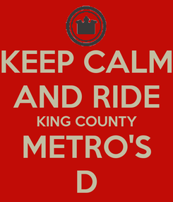Poster: KEEP CALM AND RIDE KING COUNTY METRO'S D