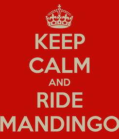 Poster: KEEP CALM AND RIDE MANDINGO