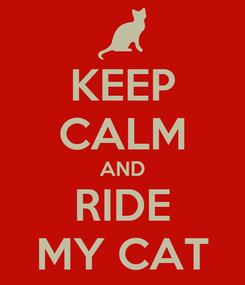 Poster: KEEP CALM AND RIDE MY CAT