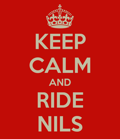 Poster: KEEP CALM AND RIDE NILS