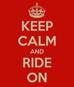 Poster: KEEP CALM AND RIDE ON
