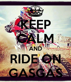 Poster: KEEP CALM AND RIDE ON GASGAS