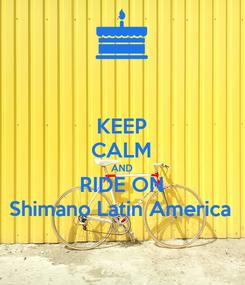 Poster: KEEP CALM AND RIDE ON Shimano Latin America