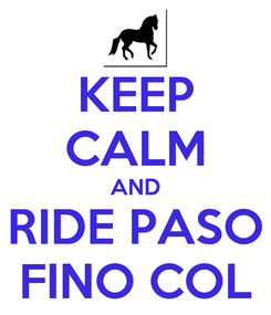 Poster: KEEP CALM AND RIDE PASO FINO COL