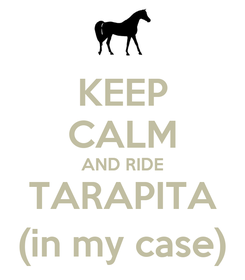 Poster: KEEP CALM AND RIDE TARAPITA (in my case)