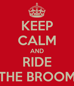 Poster: KEEP CALM AND RIDE THE BROOM