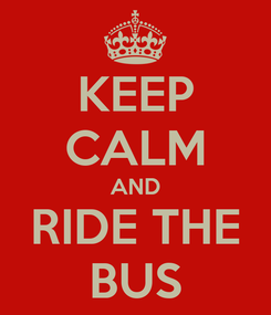 Poster: KEEP CALM AND RIDE THE BUS