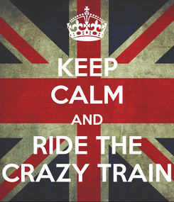 Poster: KEEP CALM AND RIDE THE CRAZY TRAIN