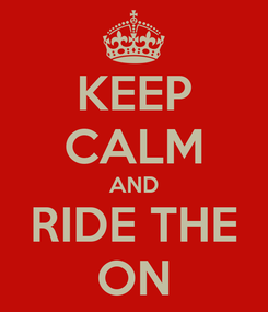 Poster: KEEP CALM AND RIDE THE ON