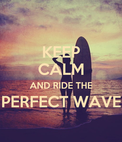 Poster: KEEP CALM AND RIDE THE PERFECT WAVE