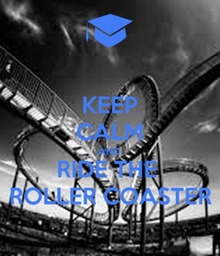 Poster: KEEP CALM AND RIDE THE  ROLLER COASTER
