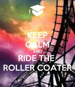 Poster: KEEP CALM AND RIDE THE  ROLLER COATER