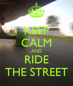 Poster: KEEP CALM AND RIDE THE STREET