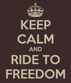 Poster: KEEP CALM AND RIDE TO FREEDOM