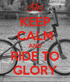 Poster: KEEP CALM AND RIDE TO GLORY