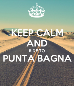 Poster: KEEP CALM AND RIDE TO PUNTA BAGNA