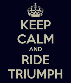 Poster: KEEP CALM AND RIDE TRIUMPH