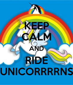 Poster: KEEP CALM AND RIDE UNICORRRRNS
