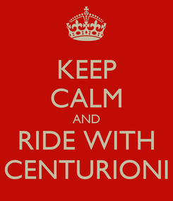 Poster: KEEP CALM AND RIDE WITH CENTURIONI