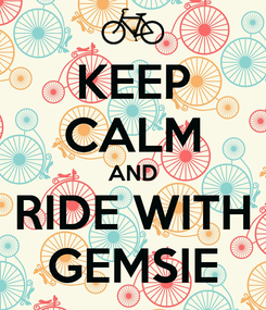 Poster: KEEP CALM AND RIDE WITH GEMSIE