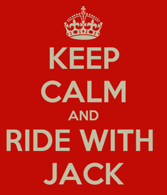 Poster: KEEP CALM AND RIDE WITH  JACK