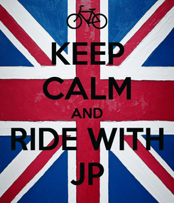 Poster: KEEP CALM AND RIDE WITH JP