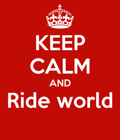 Poster: KEEP CALM AND Ride world