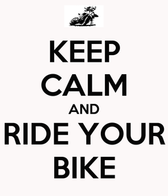 Poster: KEEP CALM AND RIDE YOUR BIKE