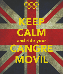 Poster: KEEP CALM and ride your CANGRE MOVIL