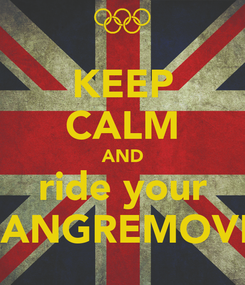 Poster: KEEP CALM AND ride your CANGREMOVIL
