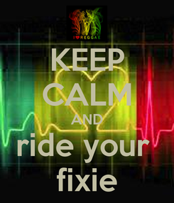 Poster: KEEP CALM AND ride your  fixie